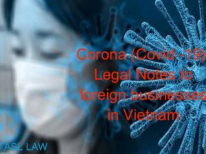 Corona (Covid -19)- Legal notes to foreign businesses affected by the epidemic in Vietnam. Can force majeure events be applied