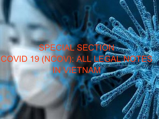 Special Section: Covid 19 (Ncov, SARS-CoV-2) & All Legal Notes and effects In Vietnam, COVID 19 (NCOV) and laws in Vietnam