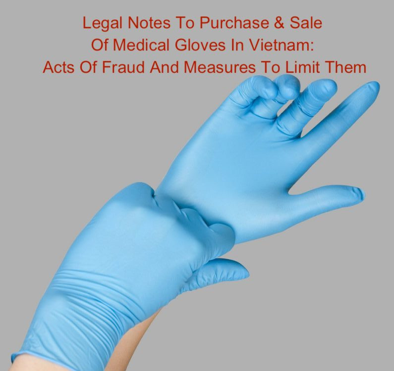 Legal Notes To Purchase And Sale Of Medical Gloves In Vietnam: Acts Of Fraud And Measures To Limit Them, how to buy gloves from Vietnam, gloves in Vietnam, purchase gloves in Vietnam