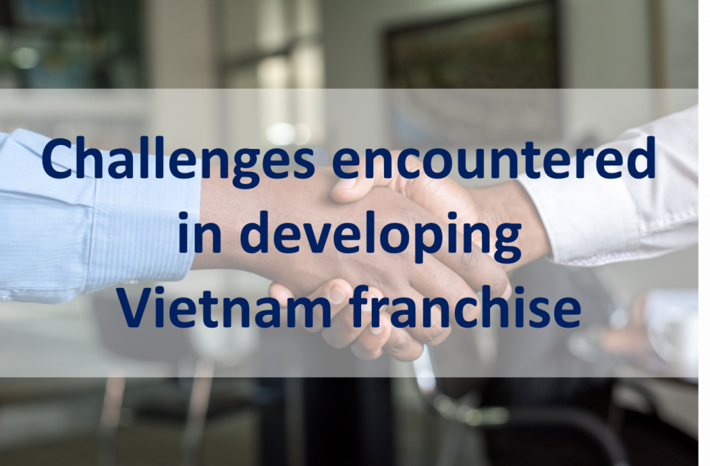 Challenges encountered in developing Vietnam franchise