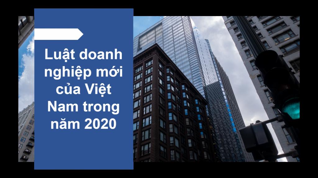 Luật doanh nghiệp mới của Việt Nam trong năm 2020