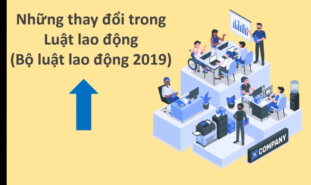 Những thay đổi trong Luật lao động tại Việt Nam (Bộ luật lao động 2019)