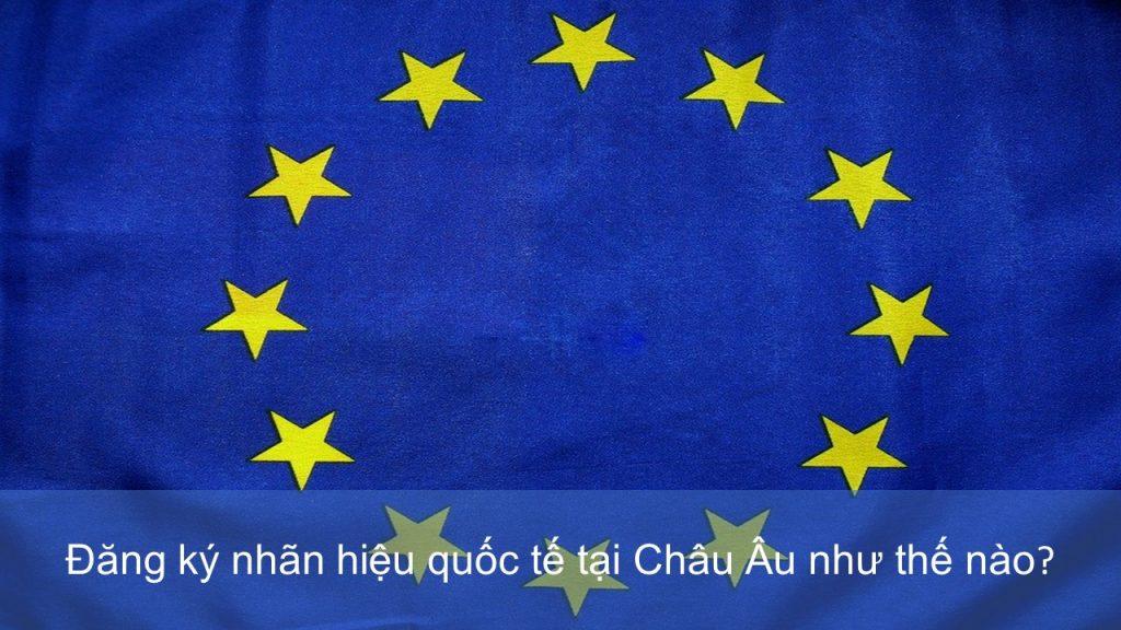 Đăng ký nhãn hiệu quốc tế tại Châu Âu như thế nào, Đăng ký nhãn hiệu quốc tế tại Châu Âu, Đăng ký nhãn hiệu tại Châu Âu, Nhãn hiệu có khả năng đăng ký tại Châu Âu, Nguyên tắc nộp đơn đăng ký nhãn hiệu quốc tế tại Châu Âu, Việc sử dụng nhãn hiệu trong thực tế tại Châu Âu, Thủ tục đăng ký nhãn hiệu tại Châu Âu, Quyền của chủ sở hữu sau khi đã đăng ký nhãn hiệu tại Châu Âu, Châu Âu là thành viên của những điều ước quốc tế nào, Các tài liệu bắt buộc để nộp đơn đăng ký nhãn hiệu tại Châu Âu, đăng ký nhãn hiệu tại EU, bảo hộ thương hiệu tại EU, đăng ký thương hiệu tại Châu Âu, bảo hộ thương hiệu tại Châu Âu, đăng ký nhãn hiệu tại OHIM