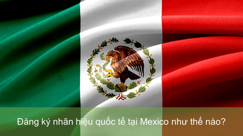 Nhãn hiệu có khả năng đăng ký tại Mexico, Nguyên tắc nộp đơn đăng ký nhãn hiệu quốc tế tại Mexico, Việc sử dụng nhãn hiệu trong thực tế tại Mexico, Thủ tục đăng ký nhãn hiệu tại Mexico, Quyền của chủ sở hữu sau khi đã đăng ký nhãn hiệu tại Mexico, Mexico là thành viên của những điều ước quốc tế nào, Các tài liệu bắt buộc để nộp đơn đăng ký nhãn hiệu tại Mexico, đăng ký thương hiệu tại Mexico, bảo hộ thương hiệu tại Mexico, đăng ký nhãn hiệu tại Mêhicô, đăng ký nhãn hiệu quốc tế tại Mêhicô