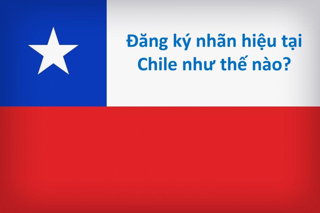 Đăng ký nhãn hiệu tại Chile như thế nào? Đăng ký nhãn hiệu quốc tế tại Chile, đăng ký thương hiệu tại Chile, Đăng ký nhãn hiệu tại Chile, thủ tục đăng ký nhãn hiệu tại Chile