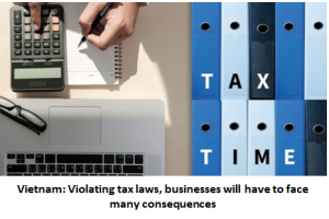 Violating tax laws, businesses will have to face many consequences