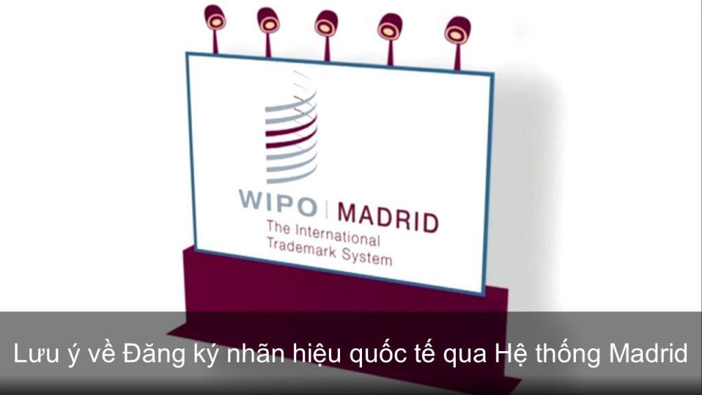 Lưu ý về Đăng ký nhãn hiệu quốc tế qua Hệ thống Madrid, Đăng ký nhãn hiệu quốc tế qua Hệ thống Madrid, Ưu điểm của việc đăng ký nhãn hiệu quốc tế qua Hệ thống Madrid, Tài liệu bắt buộc để đăng ký nhãn hiệu quốc tế thông qua Hệ thống Madrid, Thủ tục đăng ký nhãn hiệu quốc tế qua Hệ thống Madrid, Lưu ý khi đăng ký nhãn hiệu quốc tế qua Hệ thống Madrid, nhãn hiệu Madrid, Thoả ước Madrid, Nghị định thư Madrid