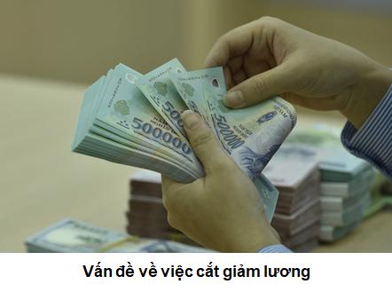 Có được cắt giảm lương không, luật lao động Việt Nam, cắt giảm lương, vấn đề cắt giảm lương, giảm lương vì COVID