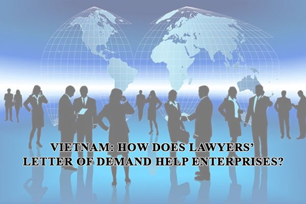 Vietnam: How Does Lawyers' Letter Of Demand Help Enterprises?, advantages of a letter of demand from a lawyer to a business