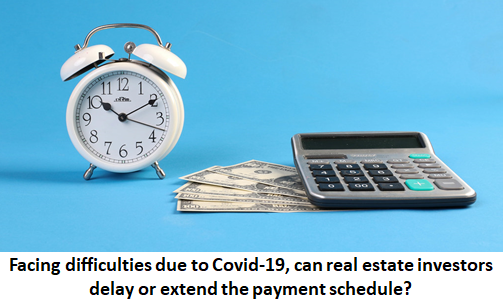Facing difficulties due to Covid-19, can real estate investors delay or extend the payment schedule?