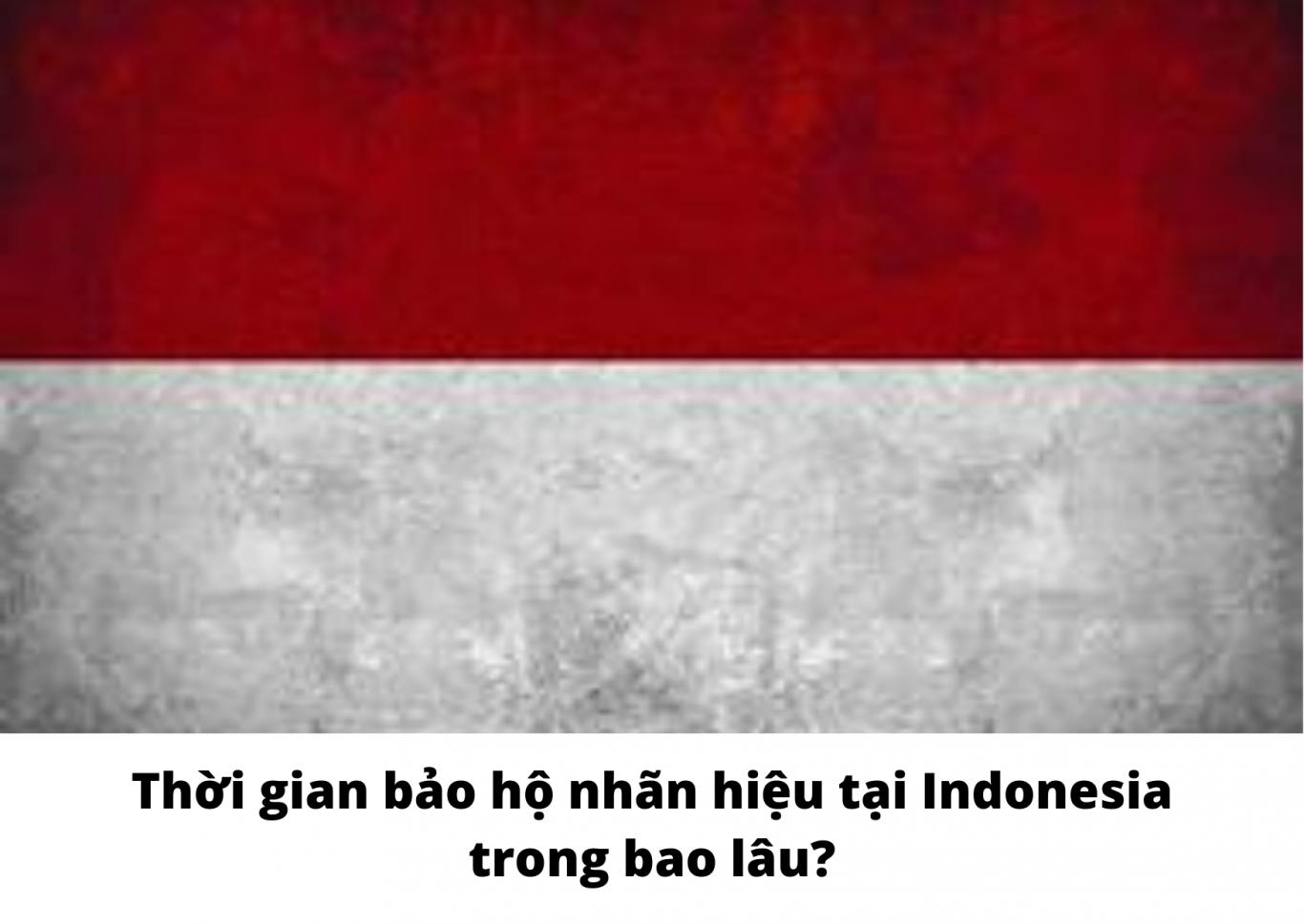 Thời gian bảo hộ nhãn hiệu tại Indonesia trong bao lâu?, Thời gian bảo hộ nhãn hiệu tại Indonesia, Hiệu lực của nhãn hiệu đã đăng ký tại Indonesia, Thời gian đăng ký nhãn hiệu tại Indonesia, hiệu lực của nhãn hiệu tại Indonesia