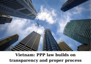 Law on Public-Private Partnership Investment in Vietnam, New Law on PPP in Vietnam, Vietnam's New PPP Law, Public-Private Partnership Investment , PPP Law in Vietnam, new PPP Law in Vietnam, Vietnam PPP LAW